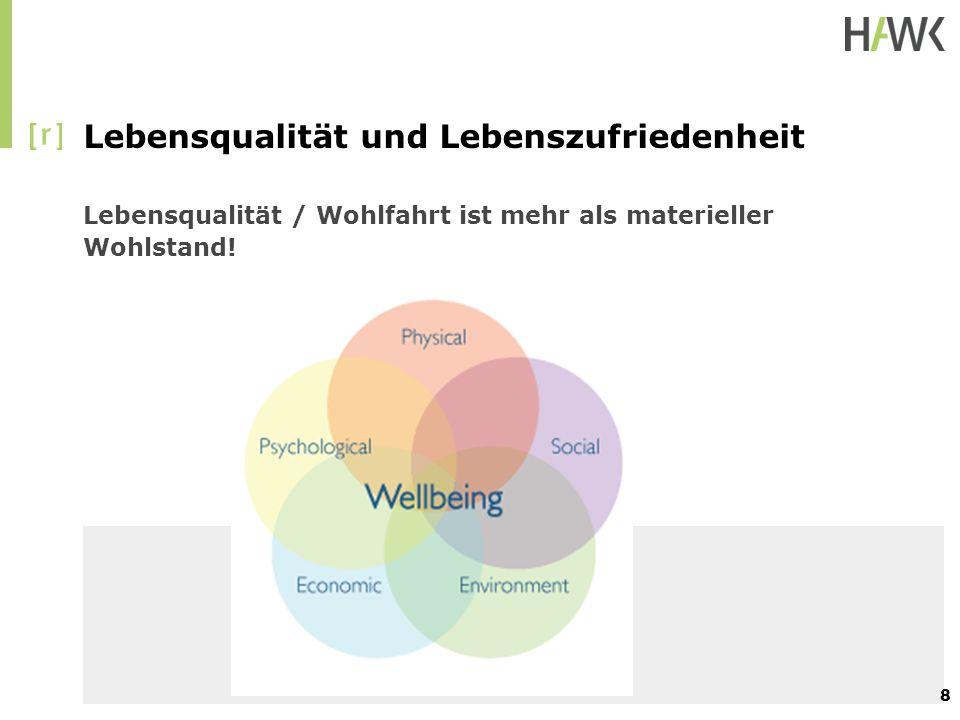 Lebensqualität und Lebenszufriedenheit Lebensqualität / Wohlfahrt ist mehr als materieller Wohlstand! 8