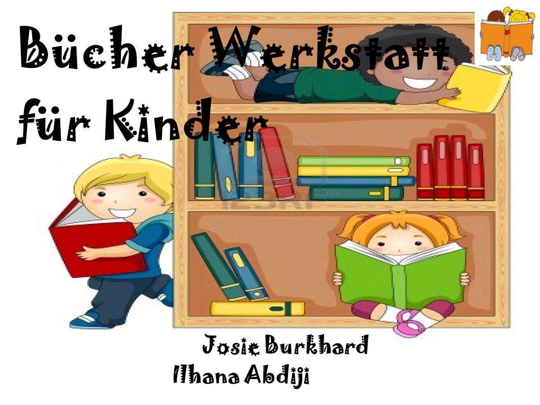 Bücherwerkstatt für Kinder Bücher Werkstatt für Kinder Josie Burkhard Ilhana Abdiji