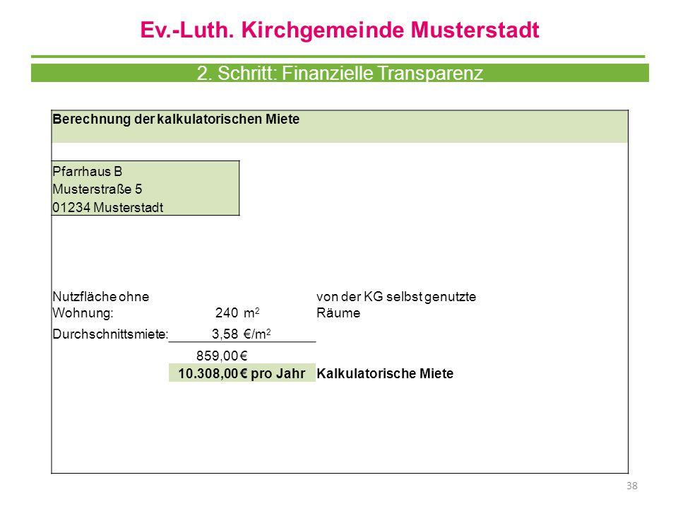38 Berechnung der kalkulatorischen Miete Pfarrhaus B Musterstraße 5 01234 Musterstadt Nutzfläche ohne Wohnung:240 m 2 von der KG selbst genutzte Räume Durchschnittsmiete:3,58 €/m 2 859,00€ 10.308,00€ pro JahrKalkulatorische Miete Ev.-Luth.