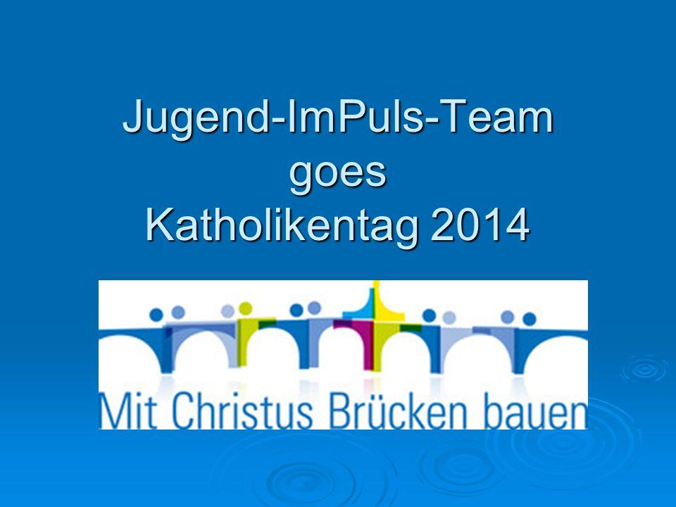 Jugend-ImPuls-Team goes Katholikentag 2014