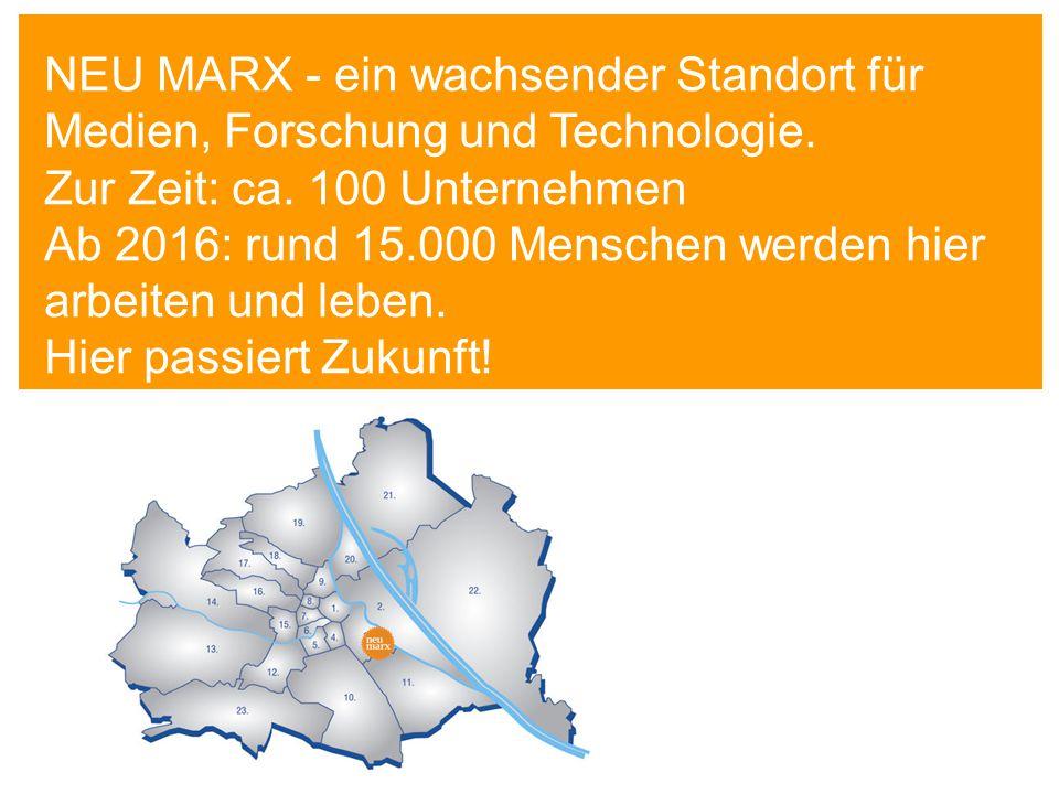 NEU MARX - ein wachsender Standort für Medien, Forschung und Technologie. Zur Zeit: ca. 100 Unternehmen Ab 2016: rund 15.000 Menschen werden hier arbe