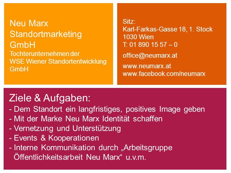 Ziele & Aufgaben: - Dem Standort ein langfristiges, positives Image geben - Mit der Marke Neu Marx Identität schaffen - Vernetzung und Unterstützung -