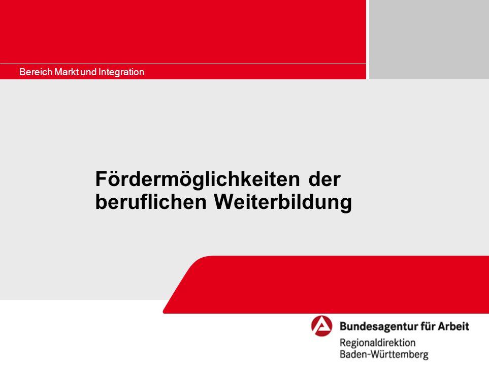 Bereich Markt und Integration Fördermöglichkeiten der beruflichen Weiterbildung