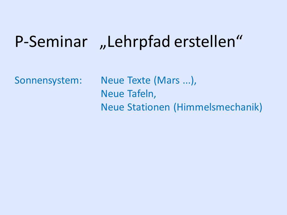 """P-Seminar """"Lehrpfad erstellen"""" Sonnensystem: Neue Texte (Mars...), Neue Tafeln, Neue Stationen (Himmelsmechanik)"""