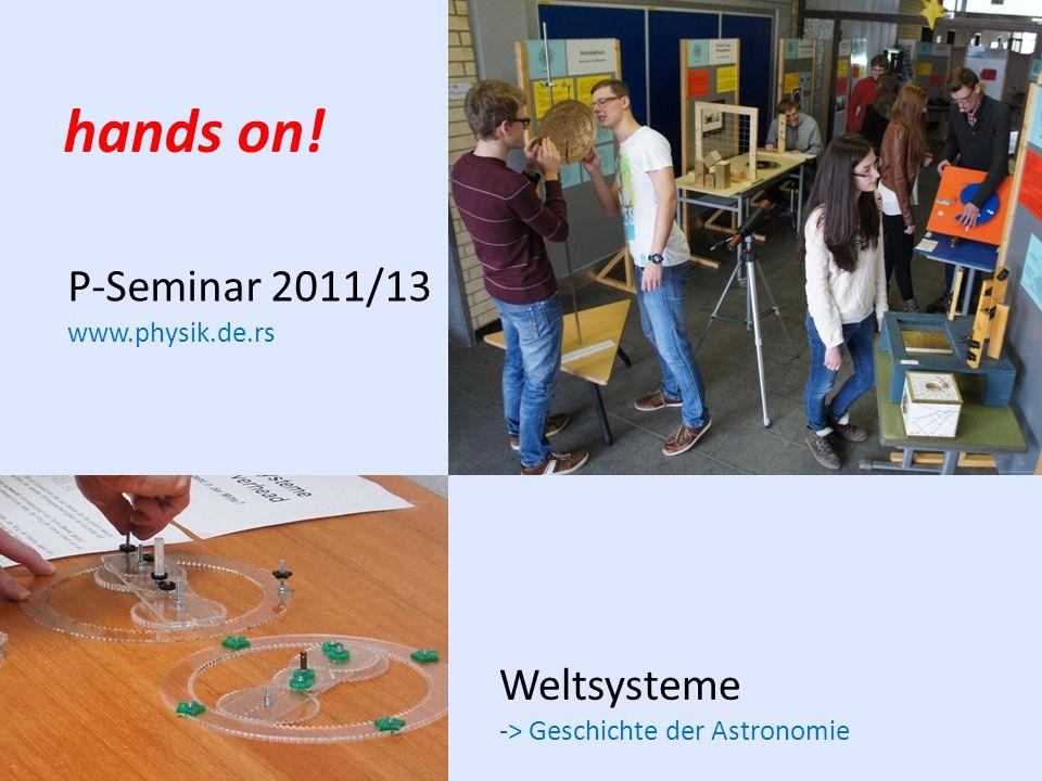 hands on! P-Seminar 2011/13 www.physik.de.rs Weltsysteme -> Geschichte der Astronomie