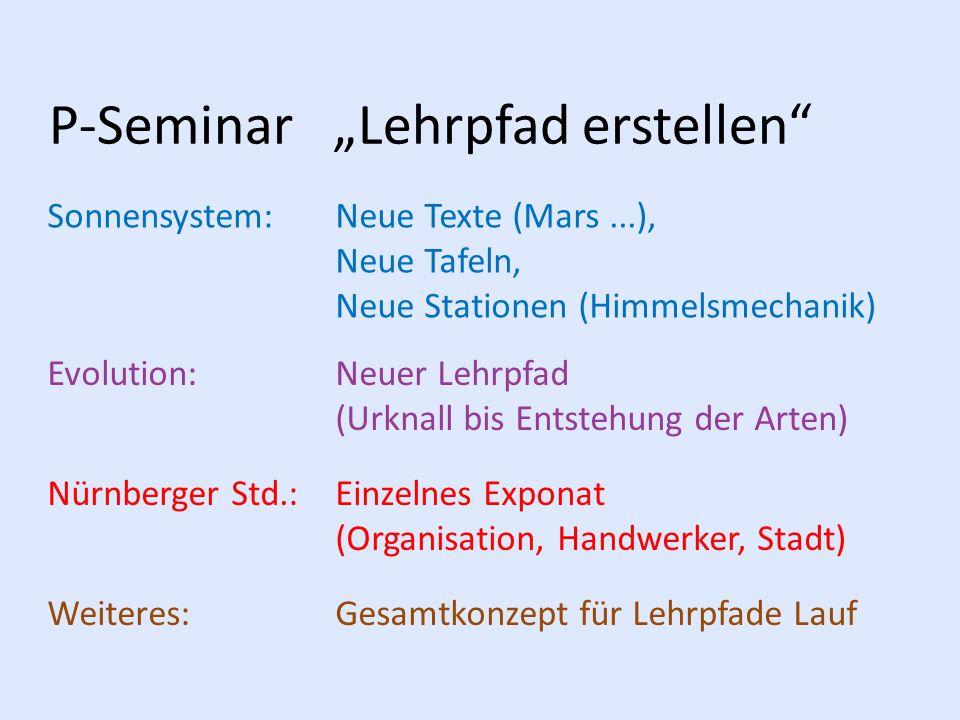 """P-Seminar """"Lehrpfad erstellen"""" Sonnensystem: Neue Texte (Mars...), Neue Tafeln, Neue Stationen (Himmelsmechanik) Evolution:Neuer Lehrpfad (Urknall bis"""