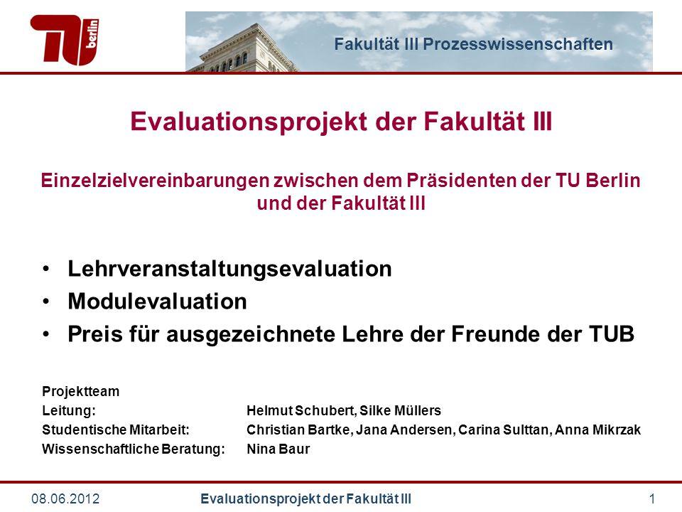 Fakultät III Prozesswissenschaften 08.06.2012 Evaluationsprojekt der Fakultät III1 Evaluationsprojekt der Fakultät III Einzelzielvereinbarungen zwisch