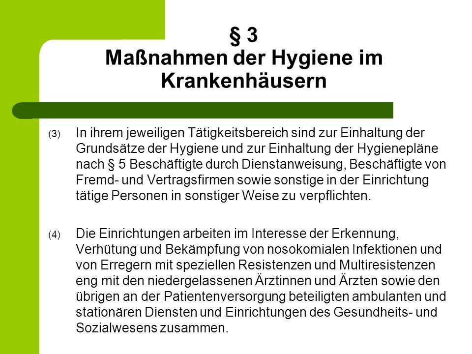 § 3 Maßnahmen der Hygiene im Krankenhäusern (3) In ihrem jeweiligen Tätigkeitsbereich sind zur Einhaltung der Grundsätze der Hygiene und zur Einhaltun