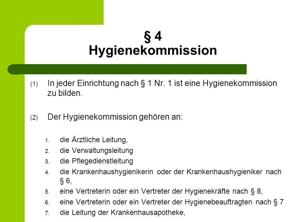 § 4 Hygienekommission (1) In jeder Einrichtung nach § 1 Nr. 1 ist eine Hygienekommission zu bilden. (2) Der Hygienekommission gehören an: 1. die Ärztl