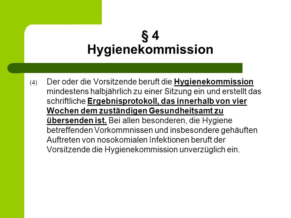 § 4 Hygienekommission (4) Der oder die Vorsitzende beruft die Hygienekommission mindestens halbjährlich zu einer Sitzung ein und erstellt das schriftl