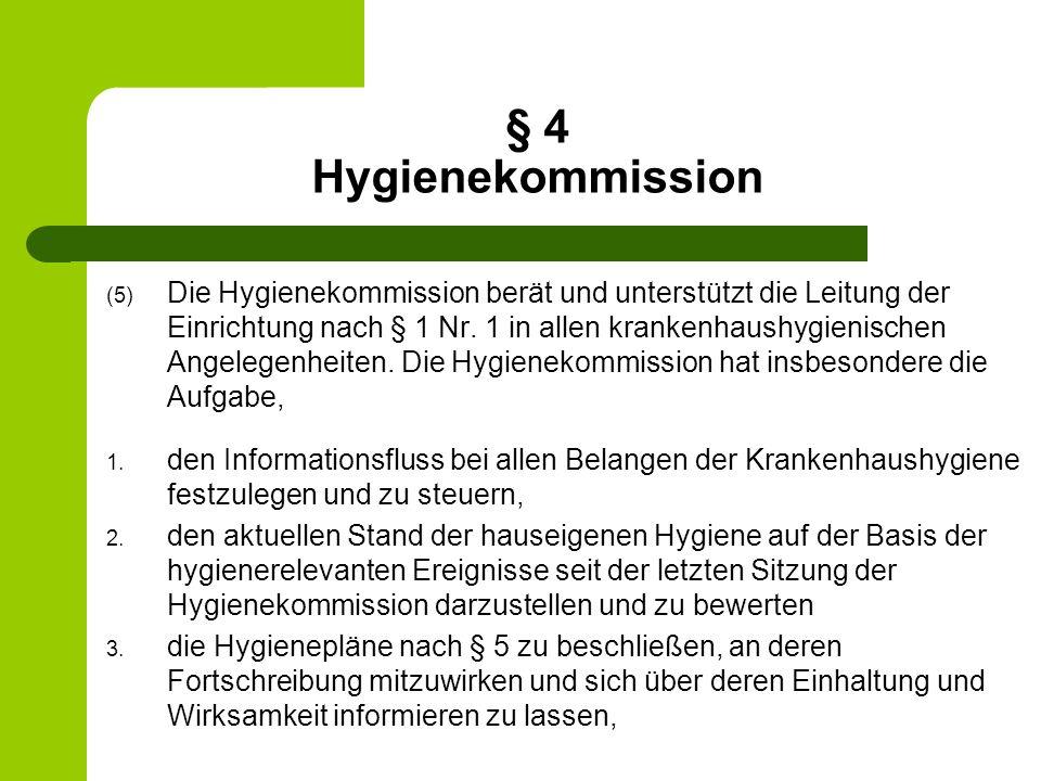 § 4 Hygienekommission (5) Die Hygienekommission berät und unterstützt die Leitung der Einrichtung nach § 1 Nr. 1 in allen krankenhaushygienischen Ange