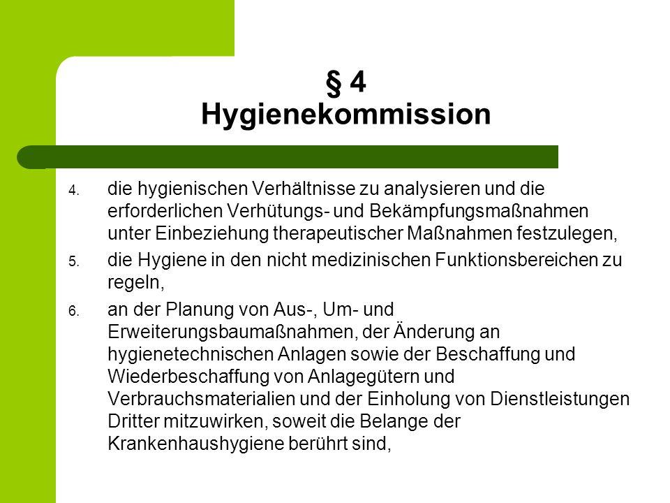 § 4 Hygienekommission 4. die hygienischen Verhältnisse zu analysieren und die erforderlichen Verhütungs- und Bekämpfungsmaßnahmen unter Einbeziehung t