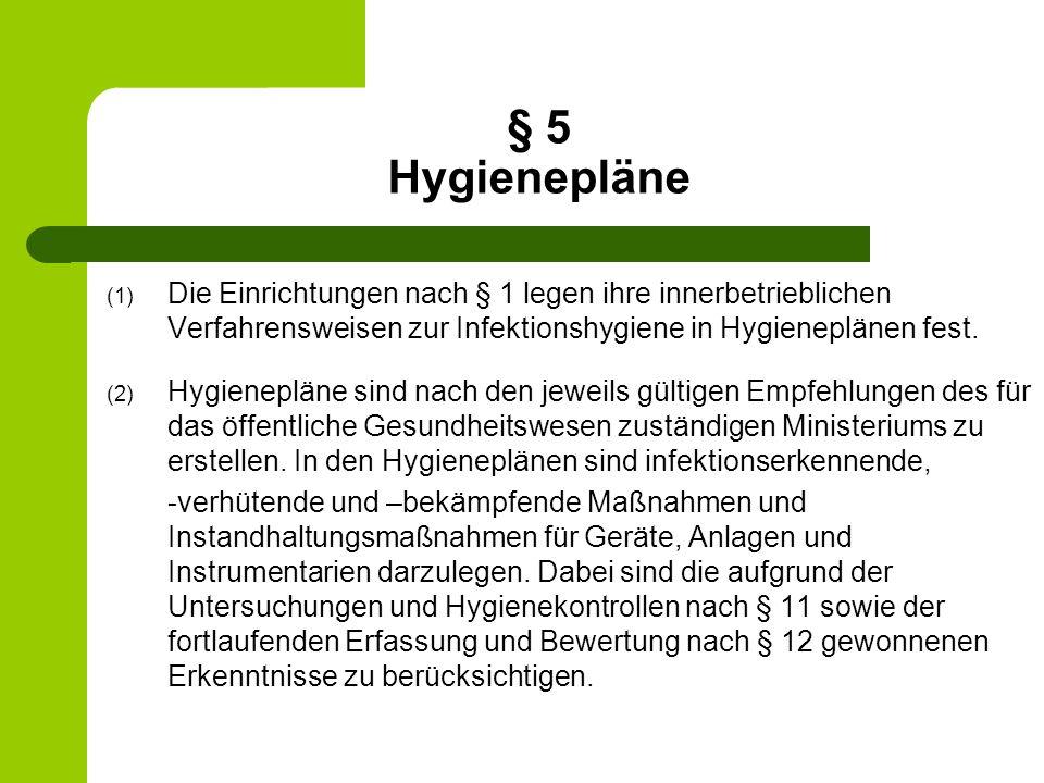 § 5 Hygienepläne (1) Die Einrichtungen nach § 1 legen ihre innerbetrieblichen Verfahrensweisen zur Infektionshygiene in Hygieneplänen fest. (2) Hygien