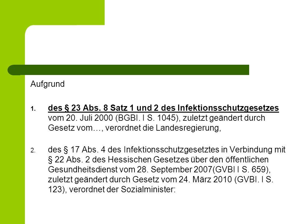 Aufgrund 1. des § 23 Abs. 8 Satz 1 und 2 des Infektionsschutzgesetzes vom 20. Juli 2000 (BGBI. I S. 1045), zuletzt geändert durch Gesetz vom…, verordn