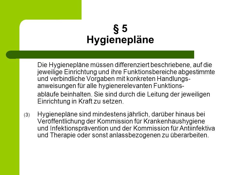 § 5 Hygienepläne Die Hygienepläne müssen differenziert beschriebene, auf die jeweilige Einrichtung und ihre Funktionsbereiche abgestimmte und verbindl