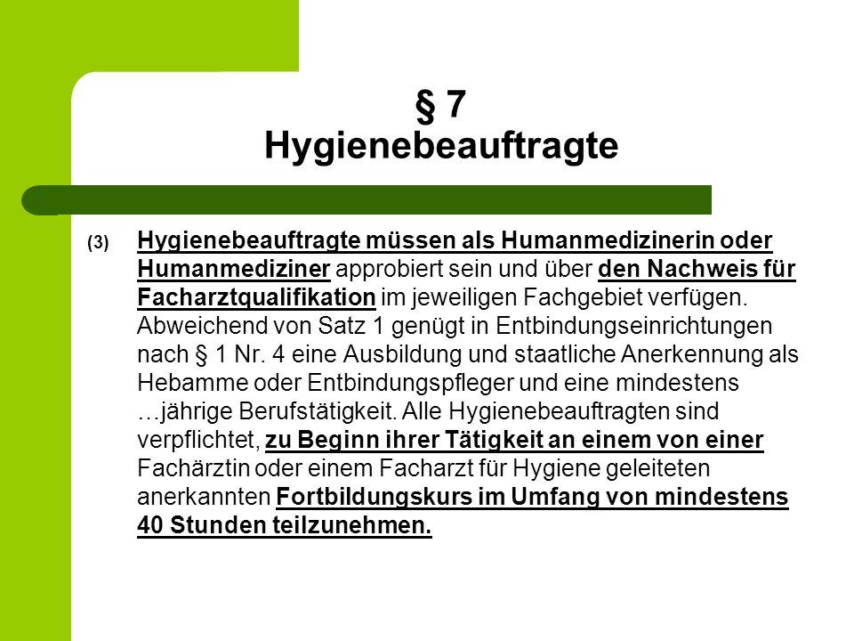 § 7 Hygienebeauftragte (3) Hygienebeauftragte müssen als Humanmedizinerin oder Humanmediziner approbiert sein und über den Nachweis für Facharztqualif