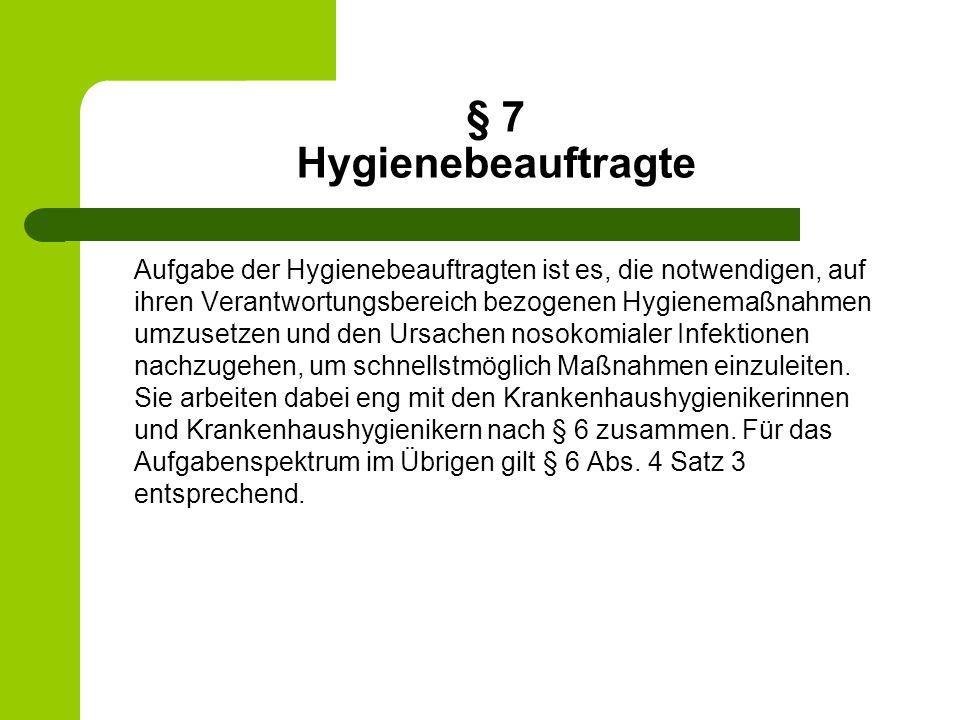 § 7 Hygienebeauftragte Aufgabe der Hygienebeauftragten ist es, die notwendigen, auf ihren Verantwortungsbereich bezogenen Hygienemaßnahmen umzusetzen