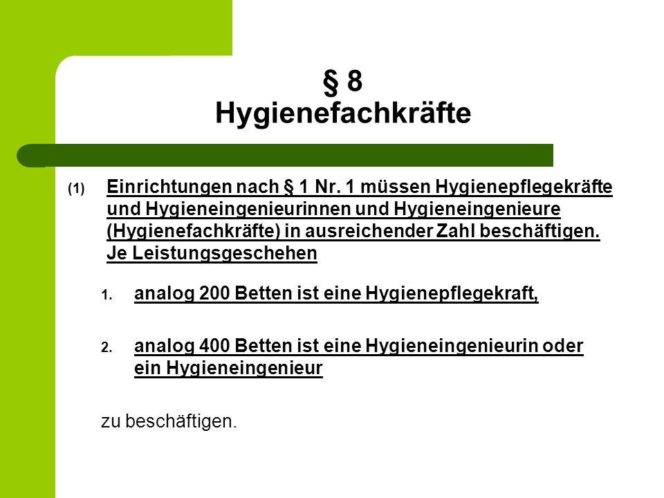 § 8 Hygienefachkräfte (1) Einrichtungen nach § 1 Nr. 1 müssen Hygienepflegekräfte und Hygieneingenieurinnen und Hygieneingenieure (Hygienefachkräfte)