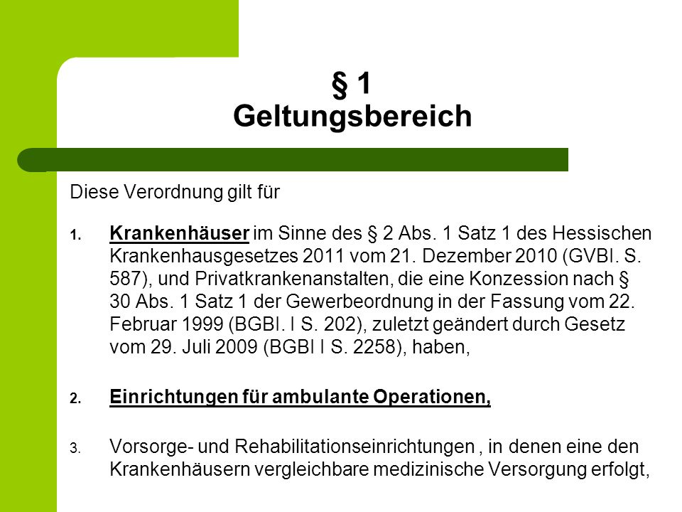 § 1 Geltungsbereich Diese Verordnung gilt für 1. Krankenhäuser im Sinne des § 2 Abs. 1 Satz 1 des Hessischen Krankenhausgesetzes 2011 vom 21. Dezember
