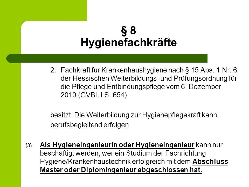 § 8 Hygienefachkräfte 2.Fachkraft für Krankenhaushygiene nach § 15 Abs. 1 Nr. 6 der Hessischen Weiterbildungs- und Prüfungsordnung für die Pflege und
