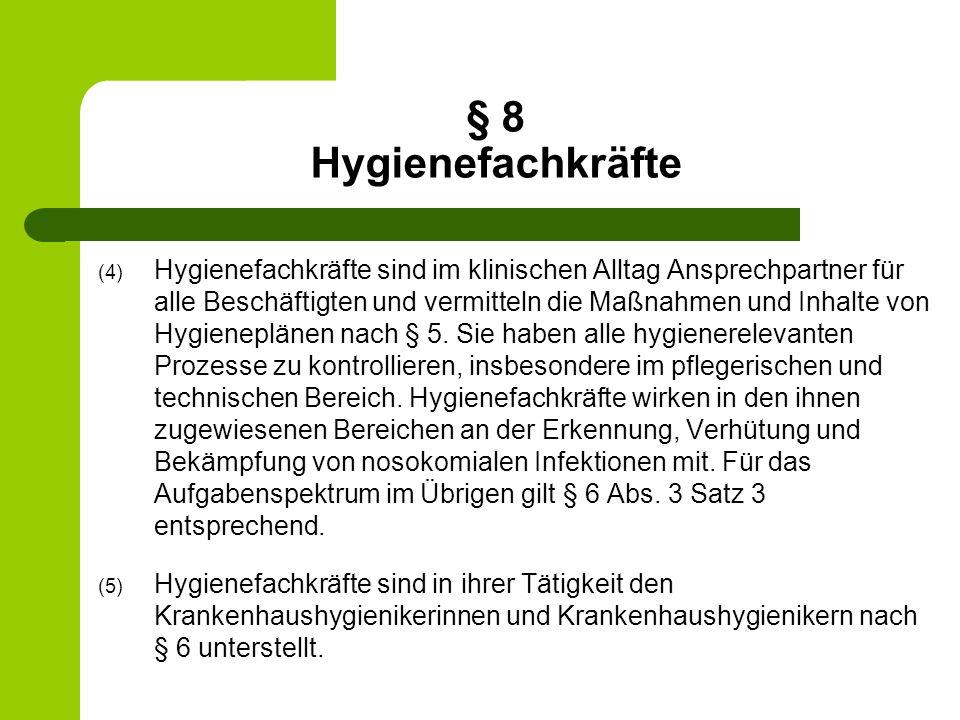 § 8 Hygienefachkräfte (4) Hygienefachkräfte sind im klinischen Alltag Ansprechpartner für alle Beschäftigten und vermitteln die Maßnahmen und Inhalte