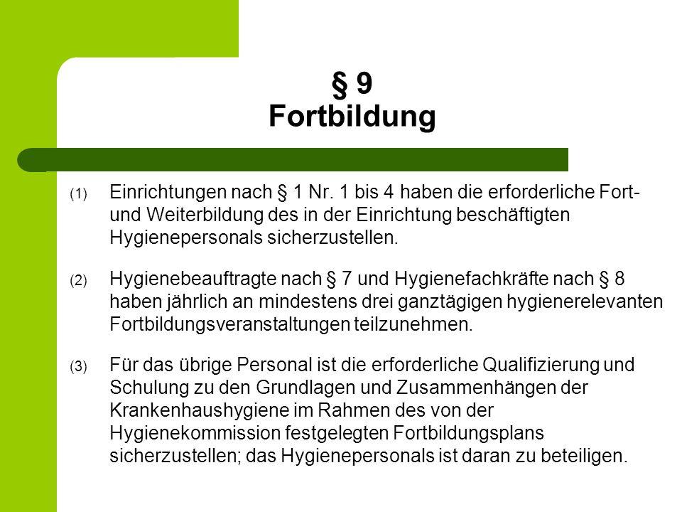 § 9 Fortbildung (1) Einrichtungen nach § 1 Nr. 1 bis 4 haben die erforderliche Fort- und Weiterbildung des in der Einrichtung beschäftigten Hygieneper
