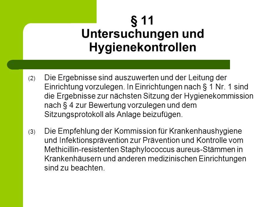 § 11 Untersuchungen und Hygienekontrollen (2) Die Ergebnisse sind auszuwerten und der Leitung der Einrichtung vorzulegen. In Einrichtungen nach § 1 Nr