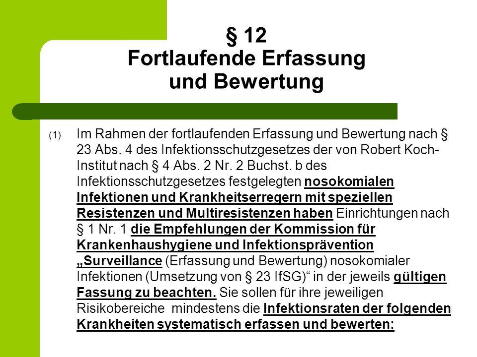 § 12 Fortlaufende Erfassung und Bewertung (1) Im Rahmen der fortlaufenden Erfassung und Bewertung nach § 23 Abs. 4 des Infektionsschutzgesetzes der vo