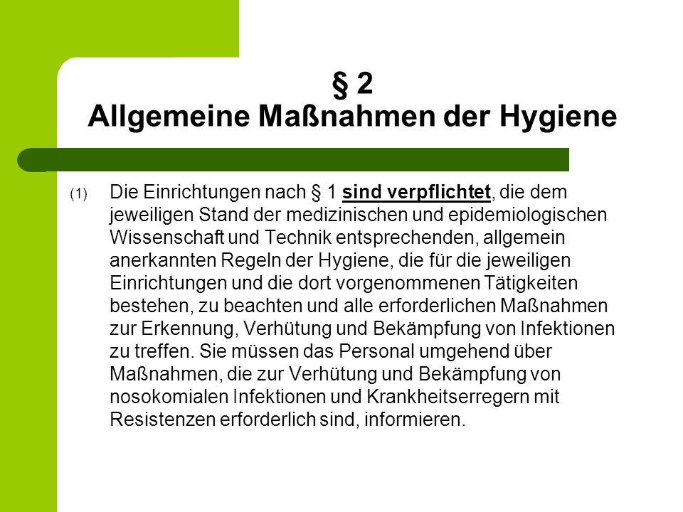 § 2 Allgemeine Maßnahmen der Hygiene (2) Die allgemein anerkannten Regeln der Hygiene ergeben sich insbesondere aus den 1.