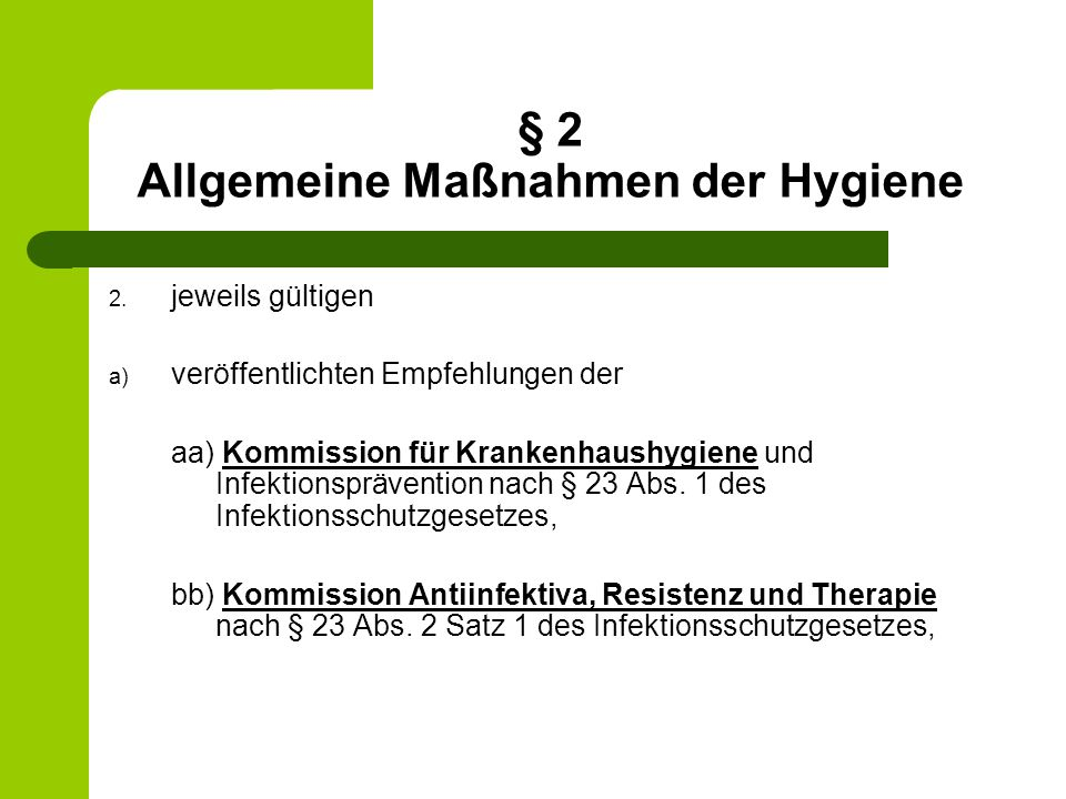 § 2 Allgemeine Maßnahmen der Hygiene 2. jeweils gültigen a) veröffentlichten Empfehlungen der aa) Kommission für Krankenhaushygiene und Infektionspräv