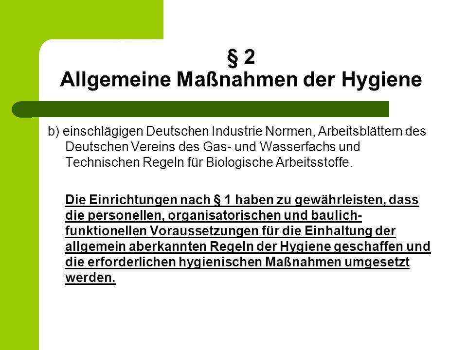 § 2 Allgemeine Maßnahmen der Hygiene b) einschlägigen Deutschen Industrie Normen, Arbeitsblättern des Deutschen Vereins des Gas- und Wasserfachs und T