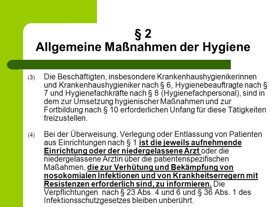 § 2 Allgemeine Maßnahmen der Hygiene (3) Die Beschäftigten, insbesondere Krankenhaushygienikerinnen und Krankenhaushygieniker nach § 6, Hygienebeauftr