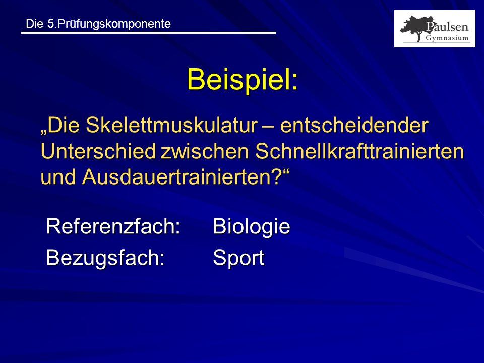 """Die 5.Prüfungskomponente Beispiel: """"Die Skelettmuskulatur – entscheidender Unterschied zwischen Schnellkrafttrainierten und Ausdauertrainierten?"""" Refe"""