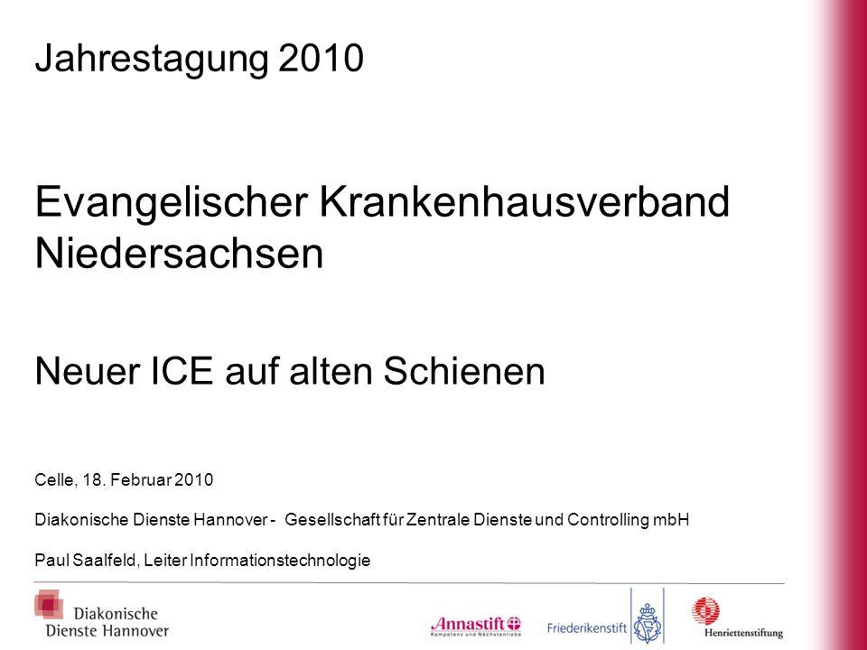 Jahrestagung 2010 Evangelischer Krankenhausverband Niedersachsen Neuer ICE auf alten Schienen Celle, 18. Februar 2010 Diakonische Dienste Hannover - G
