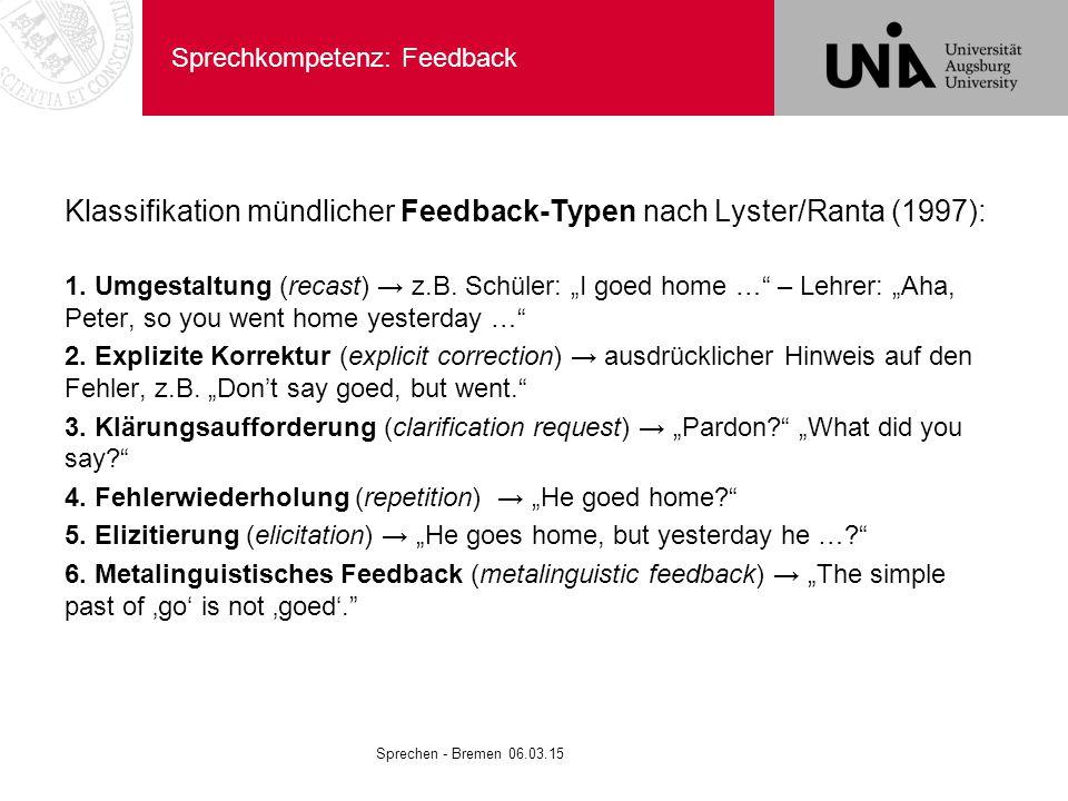 "Sprechkompetenz: Feedback Klassifikation mündlicher Feedback-Typen nach Lyster/Ranta (1997): 1. Umgestaltung (recast) → z.B. Schüler: ""I goed home …"""
