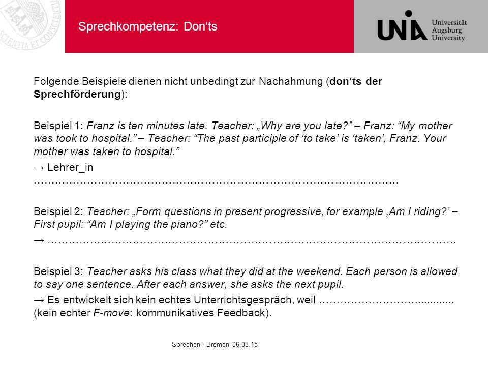 Sprechkompetenz: Don'ts Folgende Beispiele dienen nicht unbedingt zur Nachahmung (don'ts der Sprechförderung): Beispiel 1: Franz is ten minutes late.