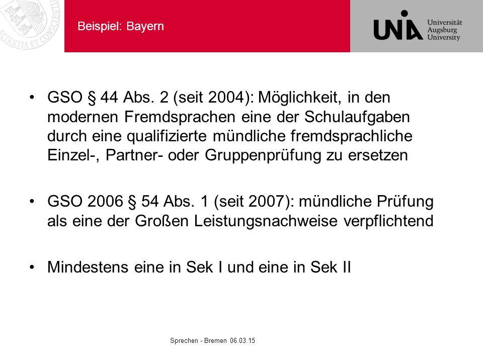 Beispiel: Bayern GSO § 44 Abs. 2 (seit 2004): Möglichkeit, in den modernen Fremdsprachen eine der Schulaufgaben durch eine qualifizierte mündliche fre