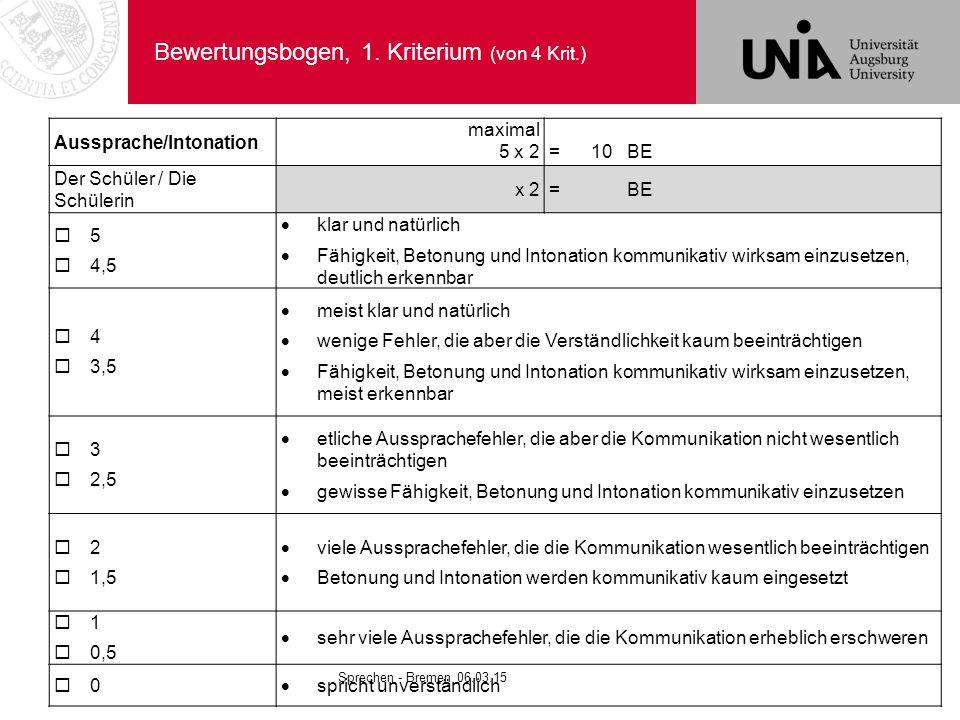 Bewertungsbogen, 1. Kriterium (von 4 Krit.) Aussprache/Intonation maximal 5 x 2 = 10 BE Der Schüler / Die Schülerin x 2= BE  5  4,5  klar und natür