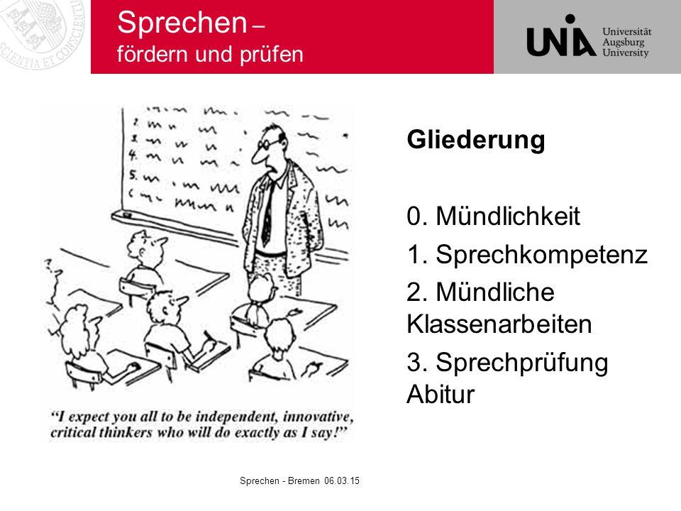 Sprechen – fördern und prüfen Gliederung 0. Mündlichkeit 1. Sprechkompetenz 2. Mündliche Klassenarbeiten 3. Sprechprüfung Abitur Sprechen - Bremen 06.