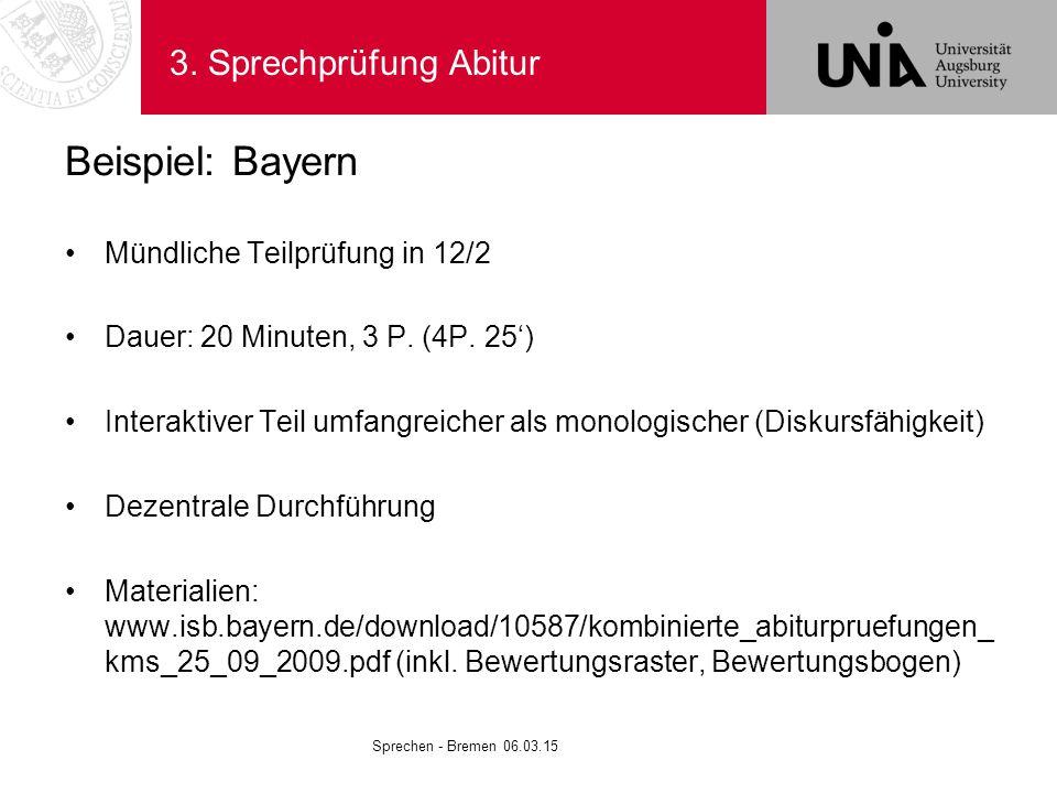 3. Sprechprüfung Abitur Beispiel: Bayern Mündliche Teilprüfung in 12/2 Dauer: 20 Minuten, 3 P. (4P. 25') Interaktiver Teil umfangreicher als monologis