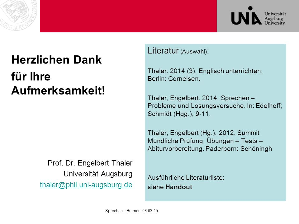 Herzlichen Dank für Ihre Aufmerksamkeit! Prof. Dr. Engelbert Thaler Universität Augsburg thaler@phil.uni-augsburg.de Literatur (Auswahl) : Thaler. 201