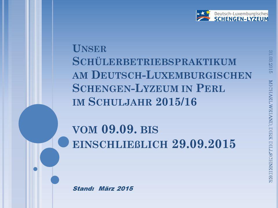 LE STAGE D´OBSERVATION EN ENTREPRISE DU Lycée Germano-Luxembourgeois Schengen, Perl ANNEE SCOLAIRE 2015/2016 du 9 au 29 septembre 2015 inclus 31.03.2015 MICHAEL WEIAND, DIRK DILLSCHNEIDER