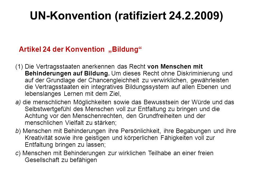 """UN-Konvention (ratifiziert 24.2.2009) Artikel 24 der Konvention """"Bildung (1) Die Vertragsstaaten anerkennen das Recht von Menschen mit Behinderungen auf Bildung."""