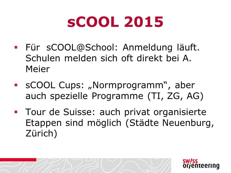 """sCOOL 2015  Für sCOOL@School: Anmeldung läuft. Schulen melden sich oft direkt bei A. Meier  sCOOL Cups: """"Normprogramm"""", aber auch spezielle Programm"""