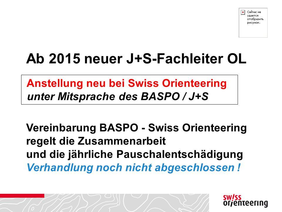 Ab 2015 neuer J+S-Fachleiter OL Anstellung neu bei Swiss Orienteering unter Mitsprache des BASPO / J+S Vereinbarung BASPO - Swiss Orienteering regelt die Zusammenarbeit und die jährliche Pauschalentschädigung Verhandlung noch nicht abgeschlossen !