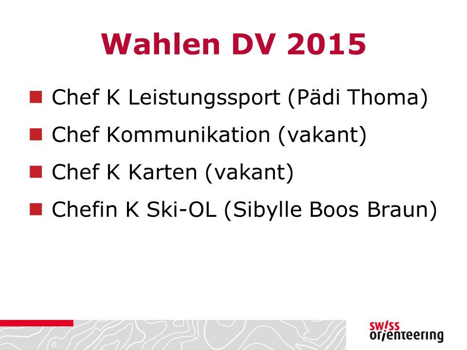 Wahlen DV 2015 Chef K Leistungssport (Pädi Thoma) Chef Kommunikation (vakant) Chef K Karten (vakant) Chefin K Ski-OL (Sibylle Boos Braun)