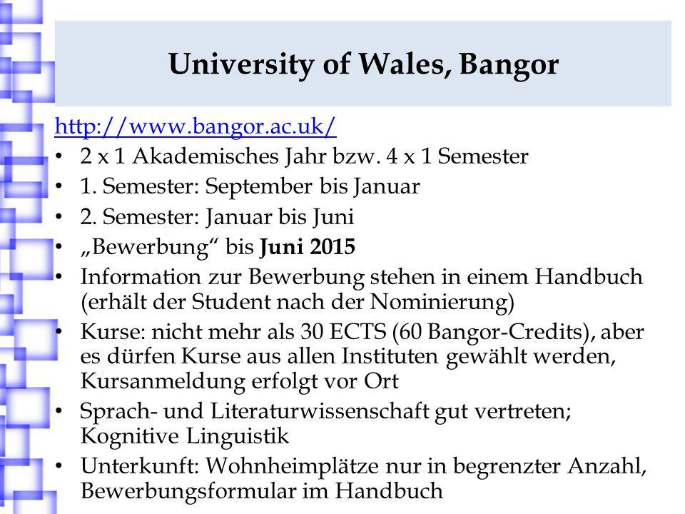 University of Wales, Bangor http://www.bangor.ac.uk/ 2 x 1 Akademisches Jahr bzw. 4 x 1 Semester 1. Semester: September bis Januar 2. Semester: Januar
