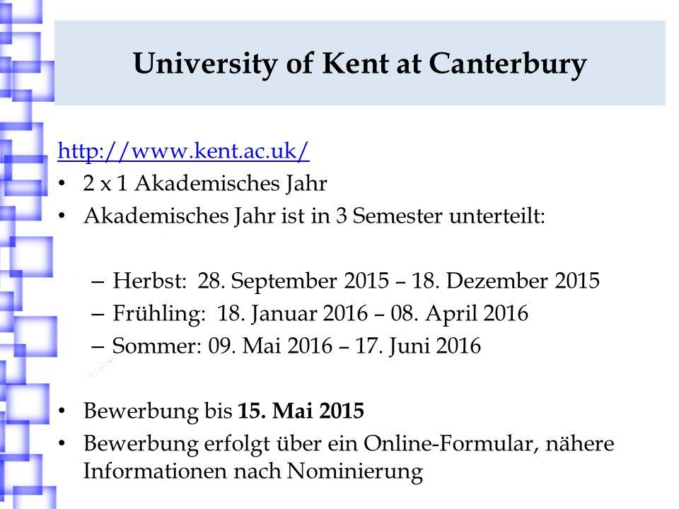 University of Kent at Canterbury http://www.kent.ac.uk/ 2 x 1 Akademisches Jahr Akademisches Jahr ist in 3 Semester unterteilt: – Herbst: 28.