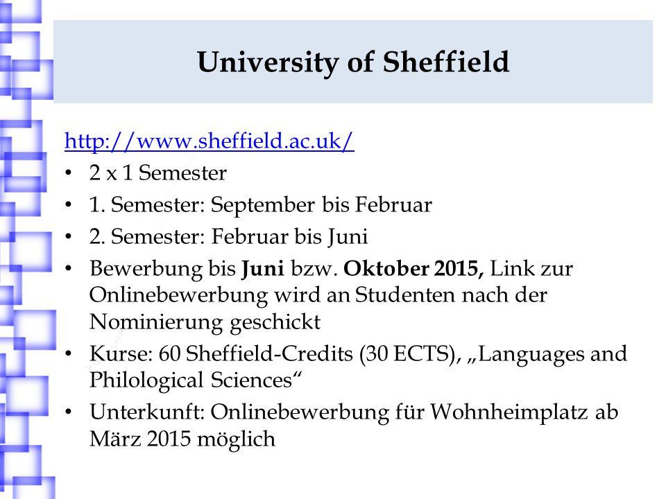 University of Sheffield http://www.sheffield.ac.uk/ 2 x 1 Semester 1. Semester: September bis Februar 2. Semester: Februar bis Juni Bewerbung bis Juni