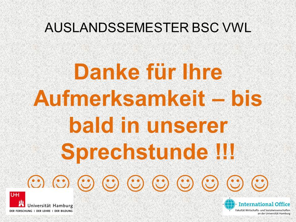 AUSLANDSSEMESTER BSC VWL Danke für Ihre Aufmerksamkeit – bis bald in unserer Sprechstunde !!!